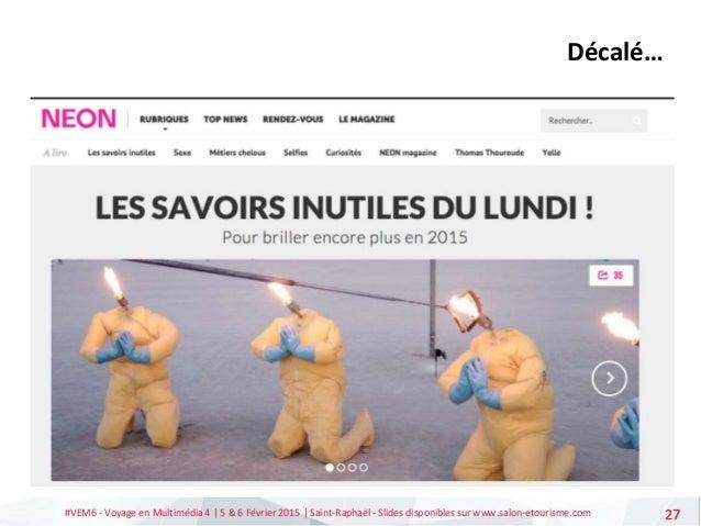 #VEM6 - Voyage en Multimédia 4   5 & 6 Février 2015   Saint-Raphaël - Slides disponibles sur www.salon-etourisme.com 27 Dé...