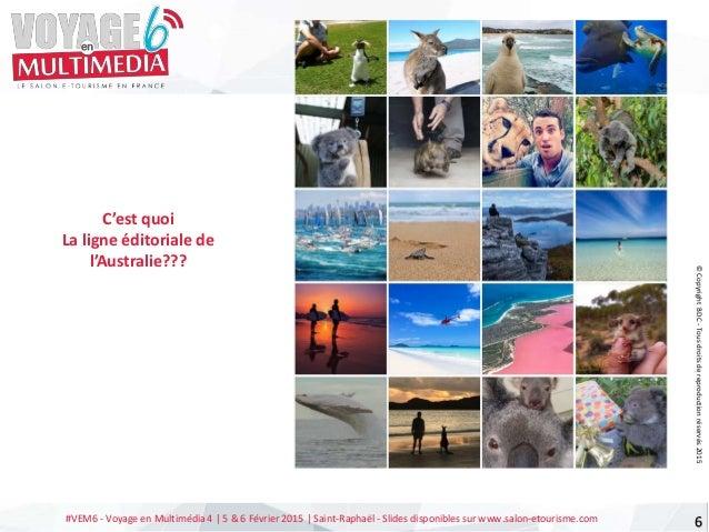 #VEM6 - Voyage en Multimédia 4   5 & 6 Février 2015   Saint-Raphaël - Slides disponibles sur www.salon-etourisme.com 6 C'e...