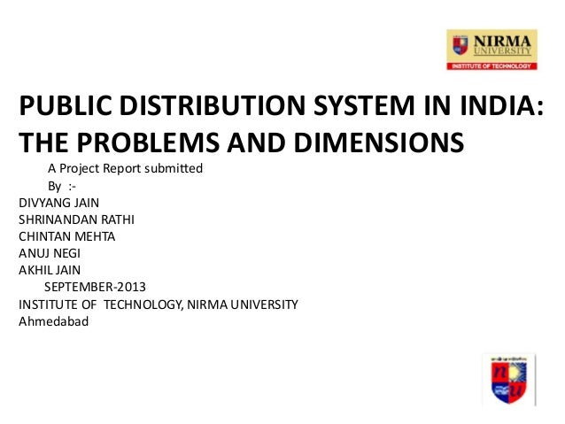 PUBLIC DISTRIBUTION SYSTEM IN INDIA: THE PROBLEMS AND DIMENSIONS A Project Report submitted By :- DIVYANG JAIN SHRINANDAN ...