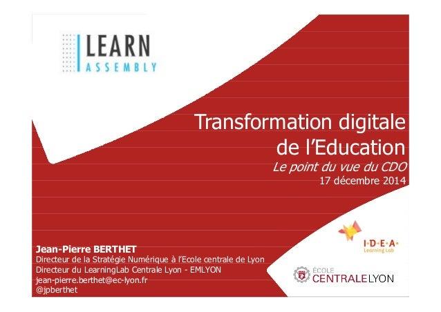 1 Transformation digitale de l'Education Le point du vue du CDO 17 décembre 2014 Jean-Pierre BERTHET Directeur de la Strat...