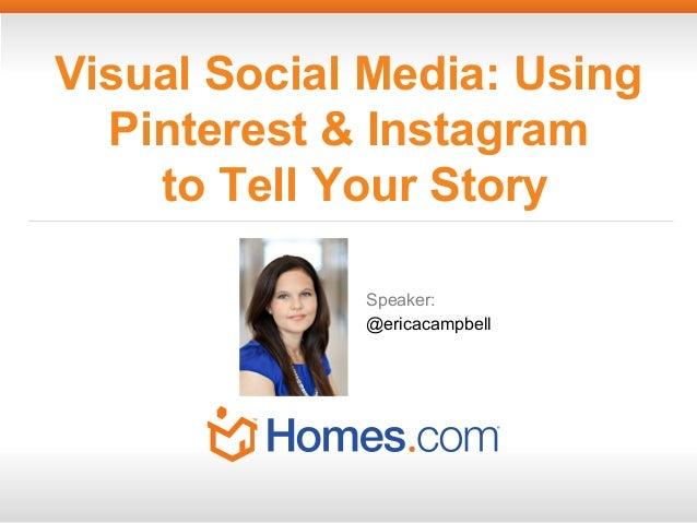 Visual Social Media: Using Pinterest & Instagram to Tell Your Story Speaker: @ericacampbell