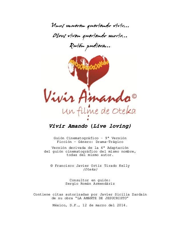 Vivir Amando (Live loving) Guión Cinematográfico – 9ª Versión Ficción - Género: Drama—Trágico Versión derivada de la 4ª Ad...