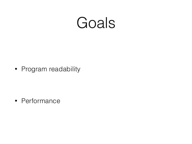 Goals • Program readability • Performance