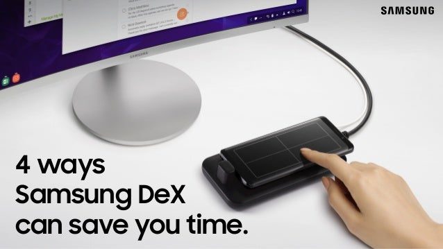 4 Ways Samsung Dex Can Save You Time