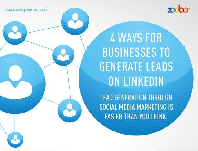 www.zooberdigitaltraining.co.uk4 ways forbusinesses togenerate leadson LinkedInLead generation throughsocial media marketi...