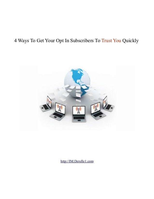 4 Ways To Get Your Opt In Subscribers To Trust You Quickly                     http://IM.Derelle1.com