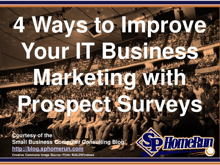 SPHomeRun.com  4 Ways to Improve   Your IT Business    Marketing with  Prospect Surveys  Courtesy of the  Small Business C...