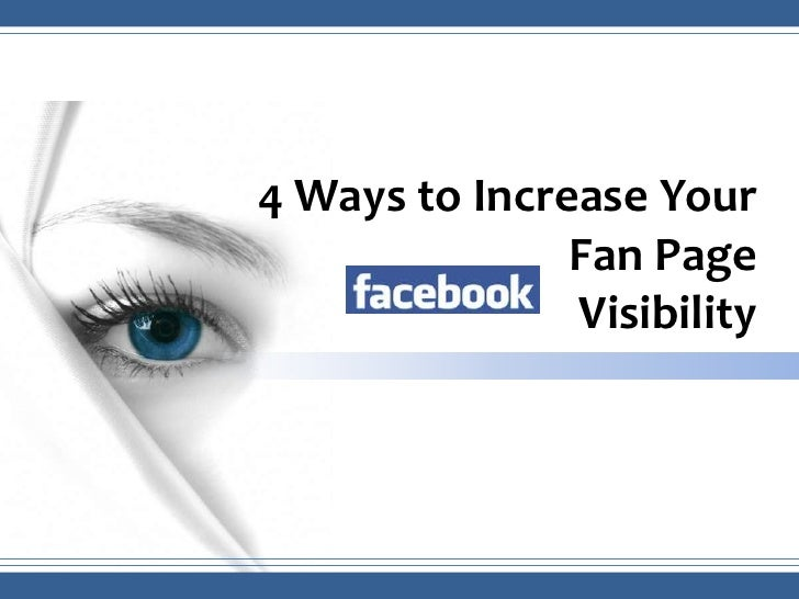 4 Ways to Increase Your               Fan Page               Visibility
