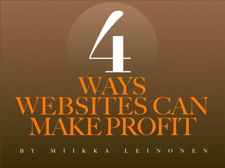 WAYS WEBSITES CAN                         4  MAKE PROFIT B   Y   M   I   I   K   K   A   L   E   I   N   O   N   E   N