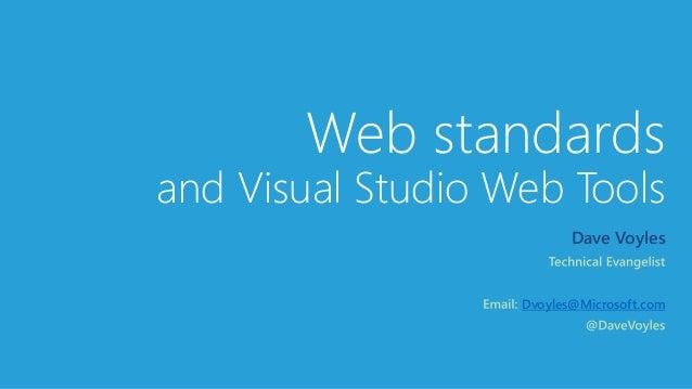 Web standards and Visual Studio Web Tools Dave Voyles Dvoyles@Microsoft.com
