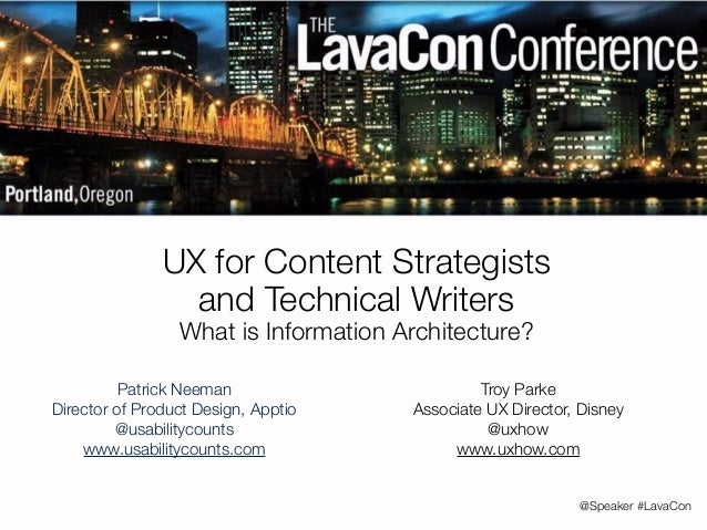 @Speaker #LavaCon  UX for Content Strategists  and Technical Writers  What is Information Architecture?  Patrick Neeman  D...