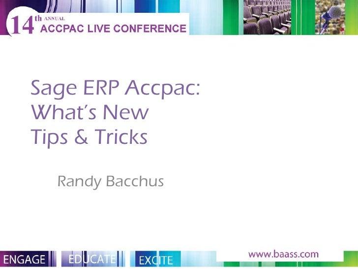 Sage ERP Accpac: What's New Tips & Tricks Randy Bacchus