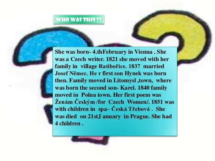 Who was this ??.    She was born- 4.thFebruary in Vienna . She    was a Czech writer. 1821 she moved with her    family in...