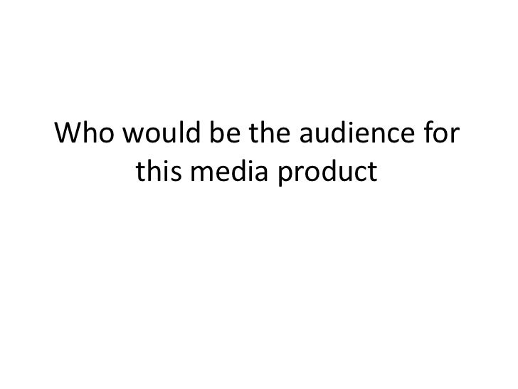 Who would be the audience for     this media product