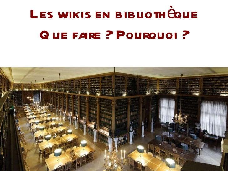 Les wikis en bibliothèque Que faire ? Pourquoi ?