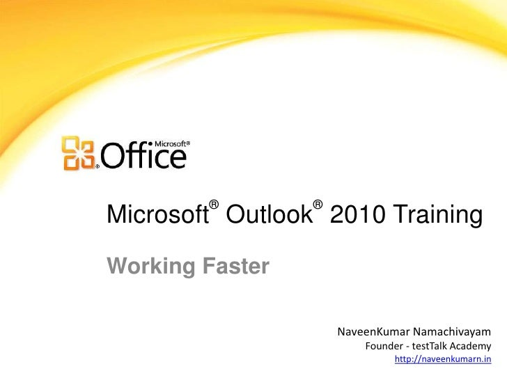 ®        ®Microsoft Outlook 2010 TrainingWorking Faster                     NaveenKumar Namachivayam                      ...