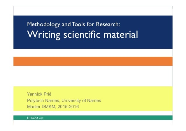 Methodology and Tools for Research: Writing scientific material Yannick Prié Polytech Nantes, University of Nantes Master D...