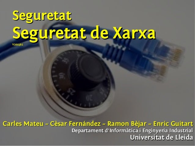 SeguretatSeguretat Seguretat de XarxaSeguretat de XarxaV2011/02V2011/02 Carles Mateu – Cèsar Fernández – Ramon Bèjar – Enr...