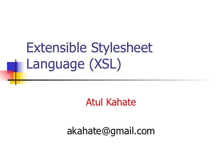 Extensible Stylesheet Language (XSL) Atul Kahate [email_address]
