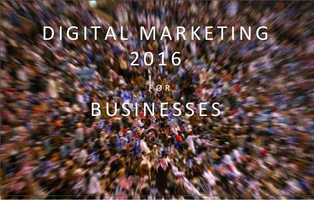 DIGITAL MARKETING 2016 F O R BUSINESSES