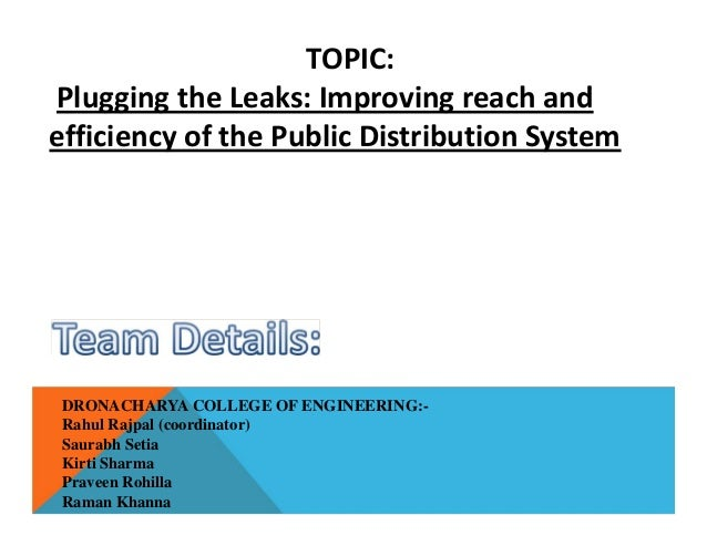 TOPIC: Plugging the Leaks: Improving reach and efficiency of the Public Distribution System DRONACHARYA COLLEGE OF ENGINEE...