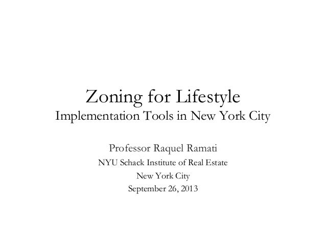 Zoning for Lifestyle Implementation Tools in New York City Professor Raquel Ramati NYU Schack Institute of Real Estate New...