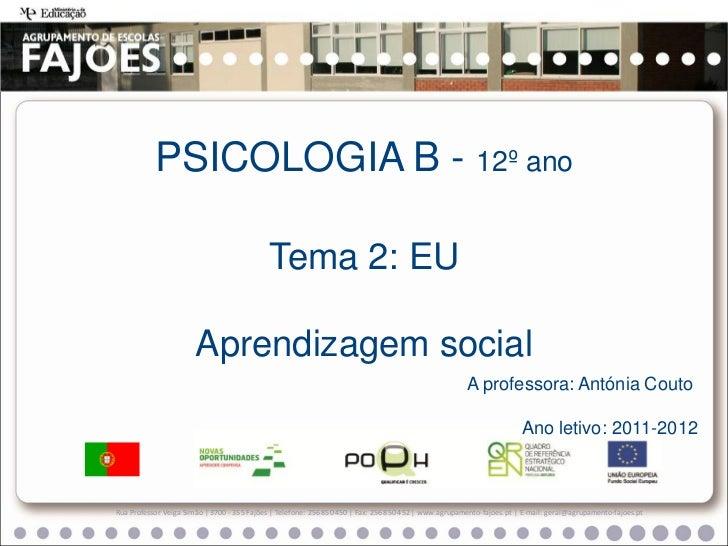 PSICOLOGIA B - 12º ano                                            Tema 2: EU                       Aprendizagem social    ...