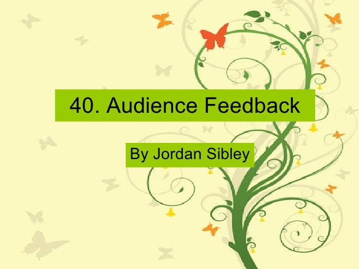 40. Audience Feedback By Jordan Sibley