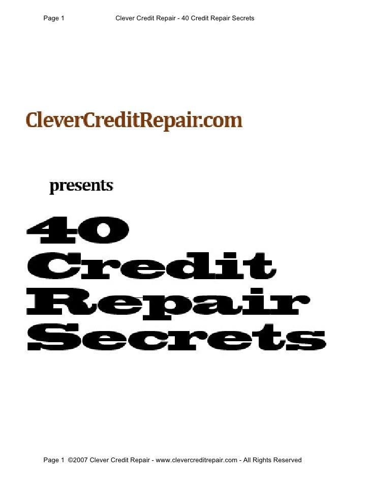 Page 1                 Clever Credit Repair - 40 Credit Repair Secrets     Page 1 ©2007 Clever Credit Repair - www.cleverc...
