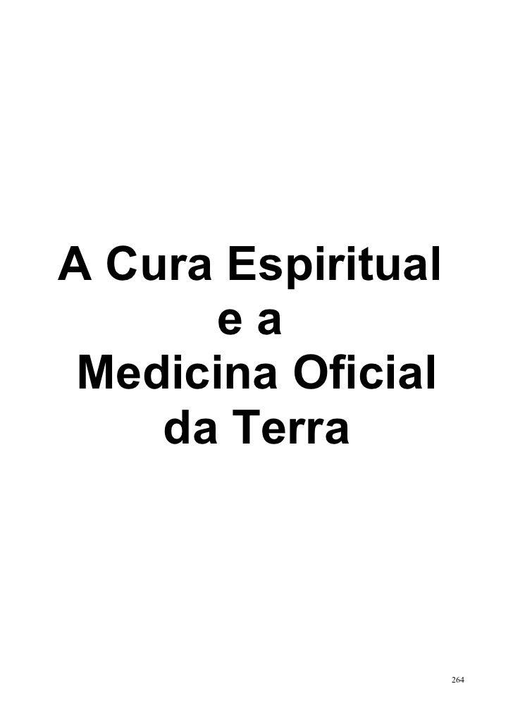 A Cura Espiritual       ea Medicina Oficial    da Terra                    264