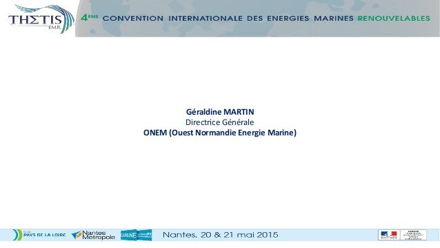 Géraldine MARTIN Directrice Générale ONEM (Ouest Normandie Energie Marine)