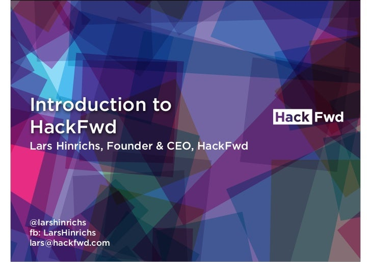 Introduction toHackFwdLars Hinrichs, Founder & CEO, HackFwd@larshinrichsfb: LarsHinrichslars@hackfwd.com
