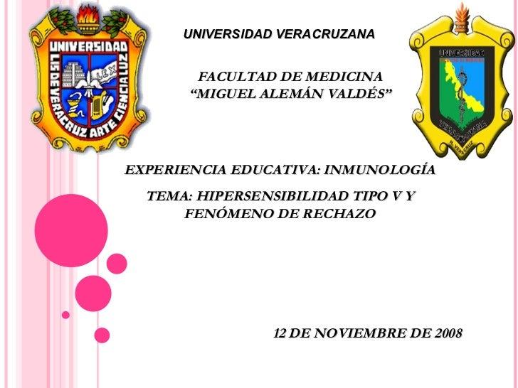 """UNIVERSIDAD VERACRUZANA FACULTAD DE MEDICINA """"MIGUEL ALEMÁN VALDÉS"""" EXPERIENCIA EDUCATIVA: INMUNOLOGÍA TEMA: HIPERSENSIBIL..."""