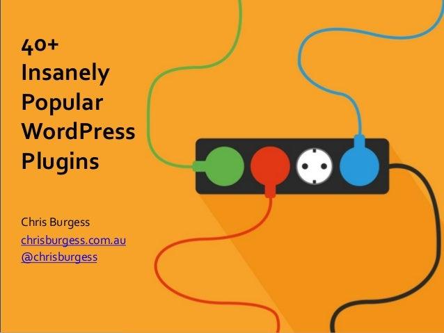 40+   Insanely   Popular   WordPress   Plugins   Chris  Burgess   chrisburgess.com.au   @chrisburgess