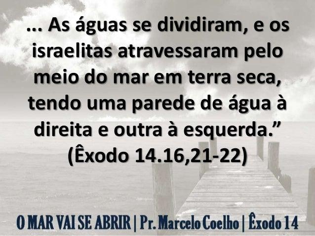 O mar se abre... Quando decidimos não RECUAR. Quando acreditamos no LIVRAMENTO do Senhor. Quando entendemos que o MOMENTO ...