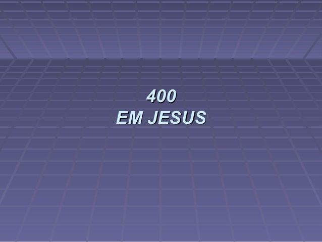 400400 EM JESUSEM JESUS