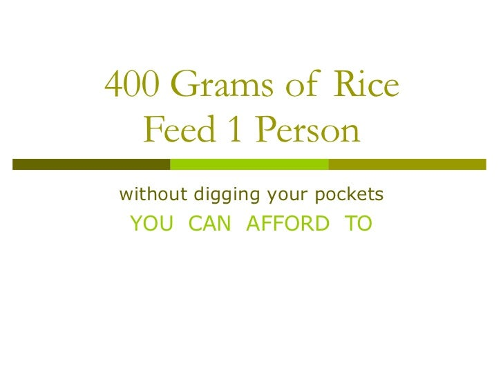 400 Grams of Rice Feed 1 Person without digging your pockets YOU  CAN  AFFORD  TO