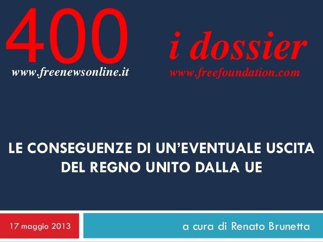a cura di Renato Brunettai dossierwww.freefoundation.comLE CONSEGUENZE DI UN'EVENTUALE USCITADEL REGNO UNITO DALLA UE17 ma...