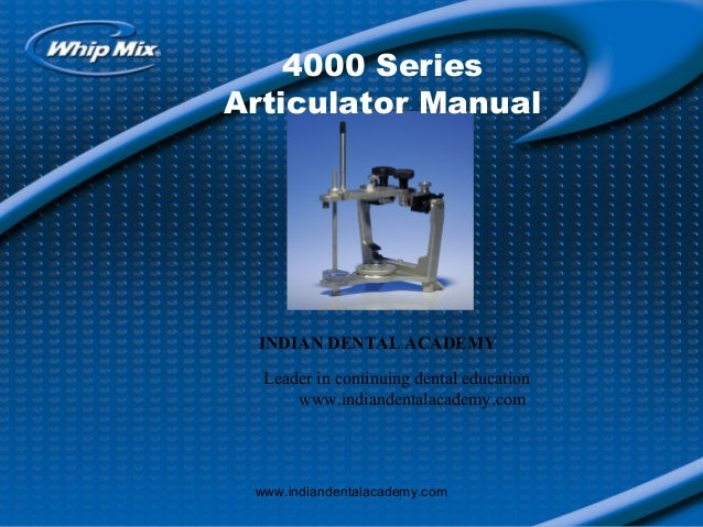 4000 Series Articulator Manual  INDIAN DENTAL ACADEMY Leader in continuing dental education www.indiandentalacademy.com  w...