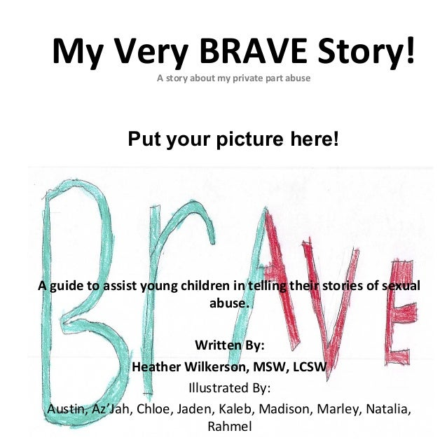 My Very BRAVE Story!A story about my private part abuse A guide to assist young children in telling their stories of sexua...