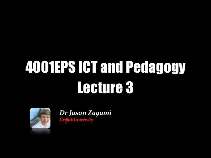 4001EPS ICT and Pedagogy        Lecture 3     Dr Jason Zagami     Griffith University