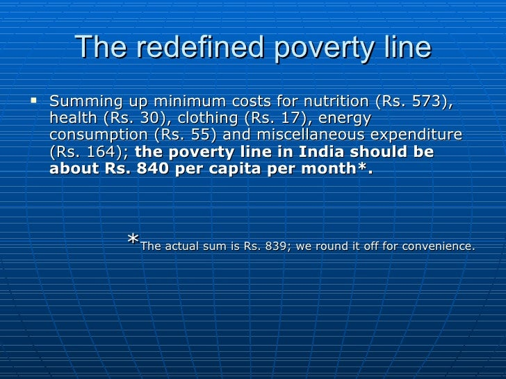 the poverty line should be redefined Redefining poverty: what does it mean to be poor in india  how should poverty be measured  a poverty line proportionate to the national average gives an idea about the state of a .