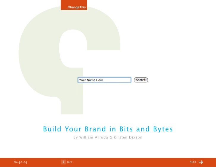 ChangeThis                Build Your Brand in Bits and By tes                         By William Arruda & Kirsten Dixson  ...