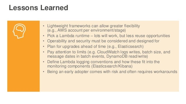 Lessons Learned • Lightweight frameworks can allow greater flexibility (e.g., AWS account per environment/stage) • Pick a ...