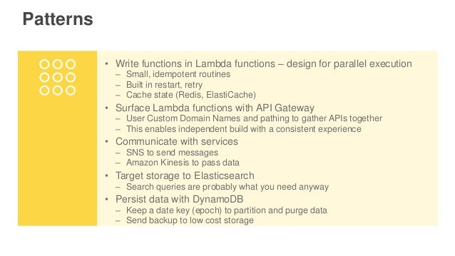 Patterns • Write functions in Lambda functions – design for parallel execution – Small, idempotent routines – Built in res...