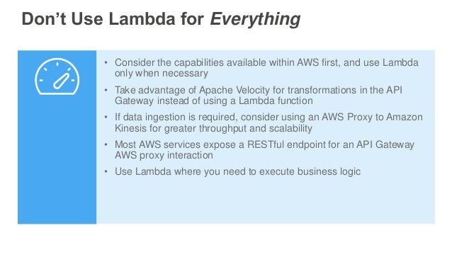 Don't Use Lambda for Everything • Consider the capabilities available within AWS first, and use Lambda only when necessary...
