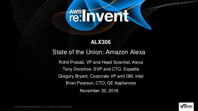 © 2016, Amazon Web Services, Inc. or its Affiliates. All rights reserved. Rohit Prasad, VP and Head Scientist, Alexa Tony ...