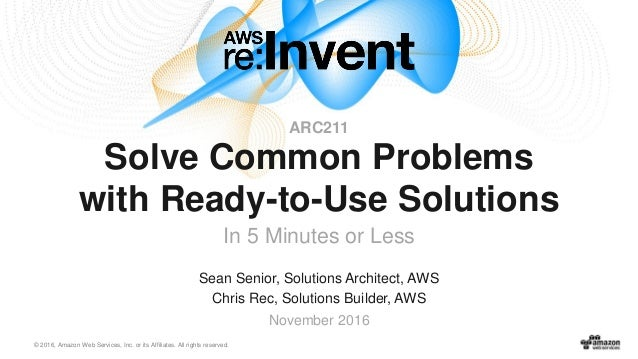 © 2016, Amazon Web Services, Inc. or its Affiliates. All rights reserved. Sean Senior, Solutions Architect, AWS Chris Rec,...
