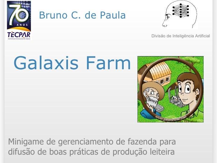 Galaxis Farm Minigame de gerenciamento de fazenda para difusão de boas práticas de produção leiteira Bruno C. de Paula Div...