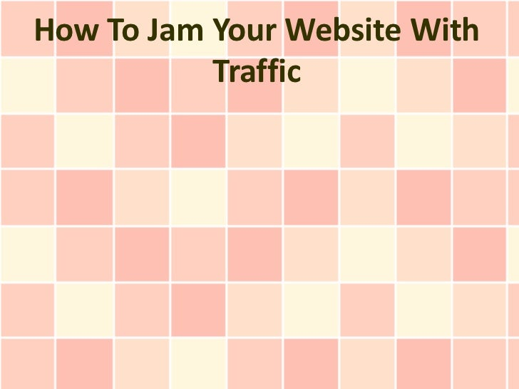 How To Jam Your Website With           Traffic